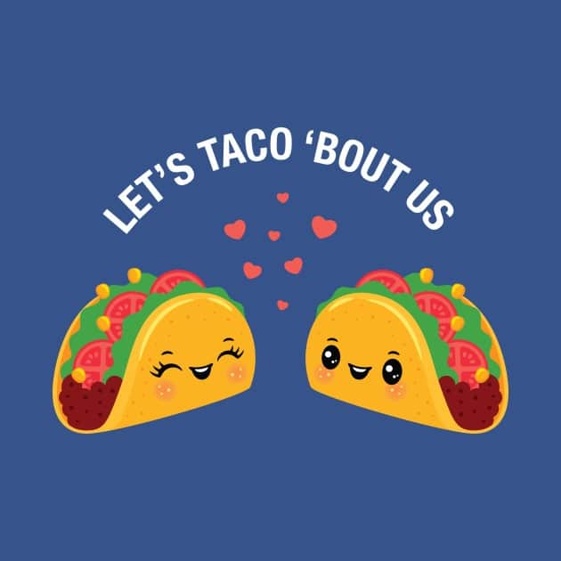 Let's Taco 'Bout Us